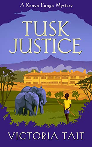 Tusk Justice: A Cozy Mystery with a Tenacious Female Amateur Sleuth (A Kenya Kanga Mystery Book 2) by [Victoria Tait]