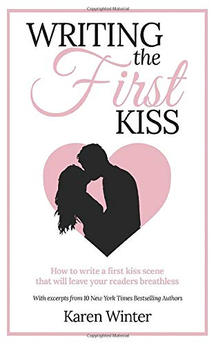 Writing the First Kiss: How to write a first kiss scene that will leave your readers breathless (Romance Writers' Bookshelf)