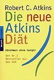 Die neue Atkins Diät. Abnehmen ohne Hunger