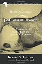 From Historical to Critical Post-Colonial Theology: The Contribution of John S. Mbiti and Jesse N. K. Mugambi (African Christian Studies)
