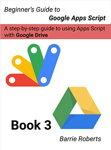 Beginner's Guide to Google Apps Script 3 - Drive (English Edition)