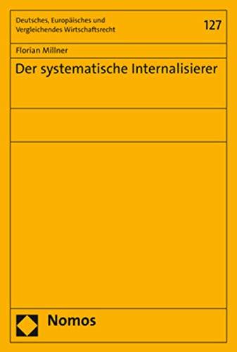 Der systematische Internalisierer (Deutsches, Europäisches und Vergleichendes Wirtschaftsrecht)