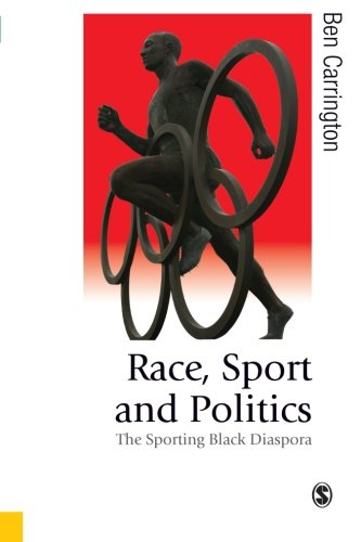 Race, Sport and Politics: The Sporting Black Diaspora (Published in association with Theory, Culture & Society)