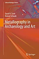 Metallography in Archaeology and Art (Cultural Heritage Science)
