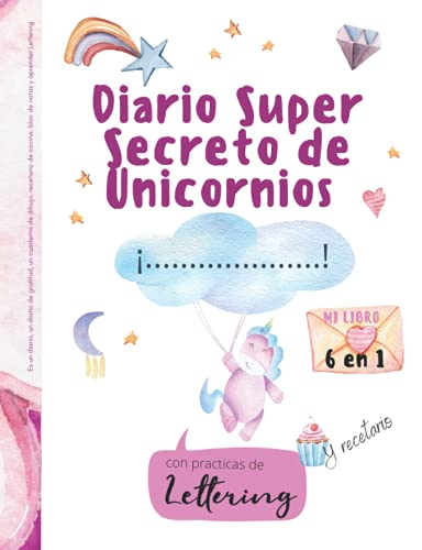 Diario super secreto de Unicornios 6 en 1: Es un diario, un diario de gratitud, un cuaderno de dibujo, un recetario de cocina, bloc de notas y para ... El deseado regalo para niñas creativas
