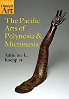 The Pacific Arts of Polynesia and Micronesia (Oxford History of Art)