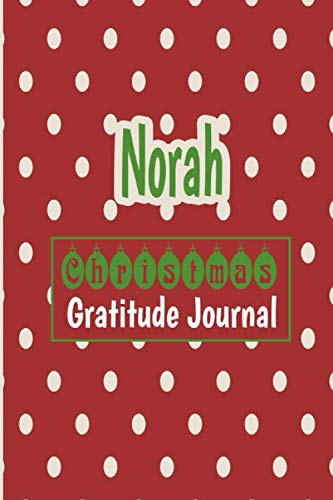 Norah Christmas Gratitude Journal: Gratitude journal for kids, Personalized Children Happiness Notebook: Daily Gratitude Journal to Practice Gratitude ... Norah personalized notebook gift idea