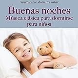 Buenas noches: Música clasica para dormirse para niños (Acurrucarse, dormir Y soñar)