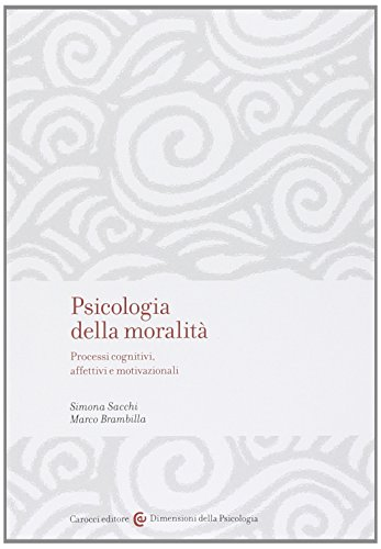 Psicologia della moralità. Processi cognitivi, affettivi e motivazionali
