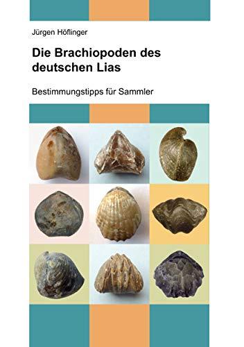 Die Brachiopoden des deutschen Lias: Bestimmungstipps für Sammler (Deutsche Jura-Brachiopoden)