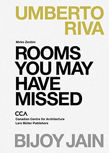 Umberta Riva et Bijoy Jain Rooms You May Have Missed /Anglais: Bijoy Jain, Umberto Riva