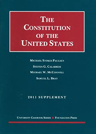 The Constitution of the United States: Text, Structure, History, and Precedent, 2011 Supplement