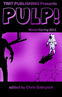 Twit Publishing Presents: PULP! Winter/Spring 2013