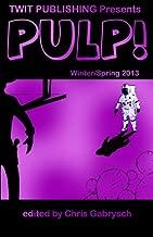 Twit Publishing Presents: PULP! Winter/Spring 2013
