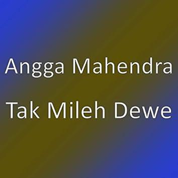 Tak Mileh Dewe