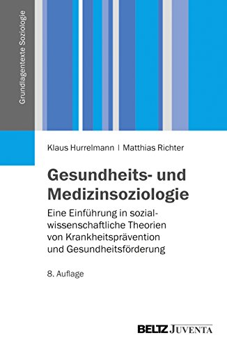 Gesundheits- und Medizinsoziologie: Eine Einführung in sozialwissenschaftliche Gesundheitsforschung (Grundlagentexte Soziologie)