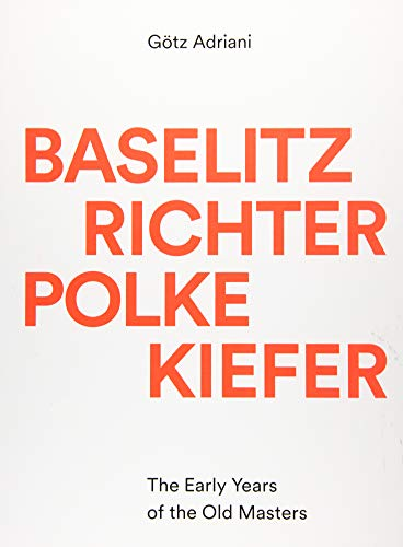 Baselitz, Richter, Polke, Kiefer: The Early Years of the Old Masters