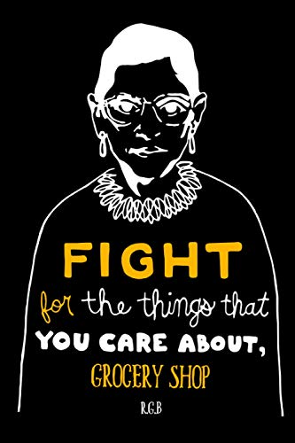 Fight for the Things That You Care About Grocery shop RBG: Notebook Lined Pages, 6.9 inches,120 Pages, White Paper Journal , notepad RBG Lover