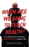 When Are We Going to Teach Health?: Let's Teach Health as If Each Child's Life Depends on It – Because It Does