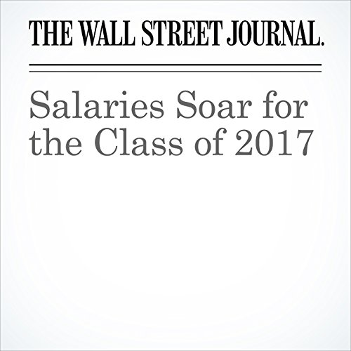 Salaries Soar for the Class of 2017 copertina