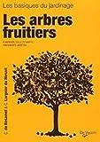 Les arbres fruitiers - Plantation, Taille et greffe, traitement, variétés
