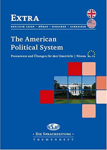 The American Political System: Pressetexte und Übungen für den Unterricht /Niveau B2-C2 (Extra / Themenheftreihe für den Englischunterricht)