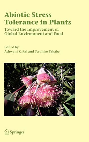 Abiotic Stress Tolerance in Plants: Toward the Improvement of Global Environment and Food
