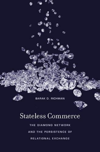 Compare Textbook Prices for Stateless Commerce: The Diamond Network and the Persistence of Relational Exchange Illustrated Edition ISBN 9780674972179 by Richman, Barak D.