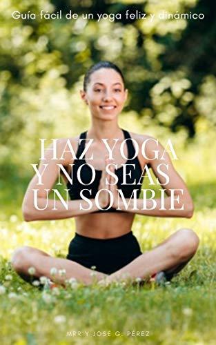 HAZ YOGA Y NO SEAS UN ZOMBIE (Spanish Edition)