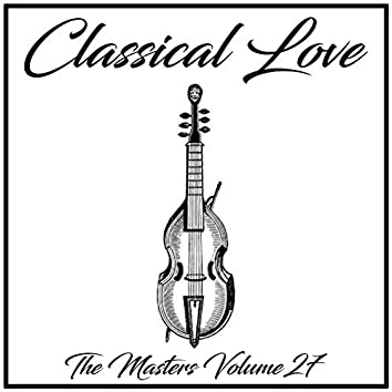 Classical Love: The Masters, Vol. 27