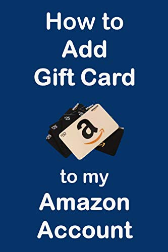 How to Add Gift Card to My Amazon Account: A Step-by-Step Guide with Screenshots (English Edition)