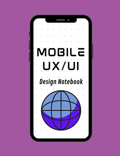 Mobile UX/UI Design Notebook: User Interface Sketchbook / App Mockup for App Designers and Developers, With Dot Grid Paper