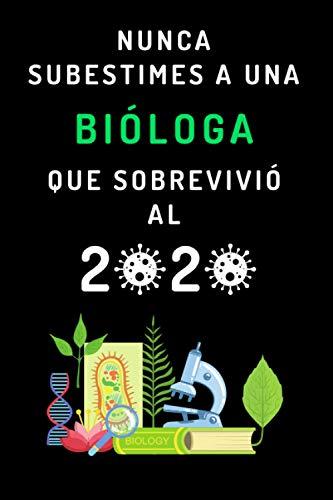 Nunca Subestimes A Una Bióloga Que Sobrevivió Al 2020: Cuaderno De Notas Divertido Para Regalar A Biólogas - Diario, Bloc De Notas, Libreta - 120 Páginas