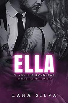 ELLA - O CEO e A Rockstar (Drops of Jupiter - Livro 2) por [Lana Silva]