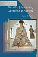 The Life of Severus by Zachariah of Mytilene (Texts from Christian Late Antiquity)