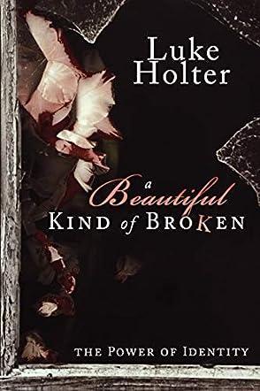A Beautiful Kind of Broken