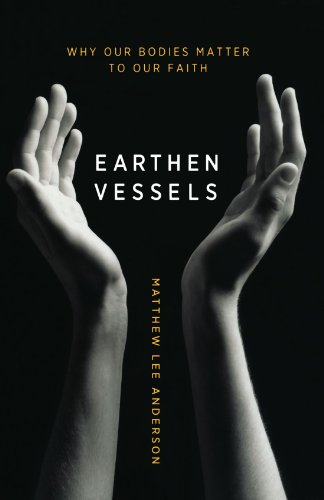 Earthen Vessels: Why Our Bodies Matter to Our Faith