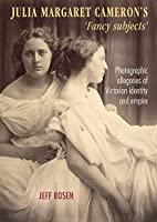 Julia Margaret Cameron's 'Fancy Subjects': Photographic Allegories of Victorian Identity and Empire