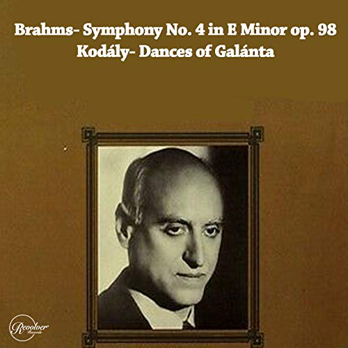 Brahms- Symphony No. 4 in E minor op. 98/Kodály- Dances of Galánta