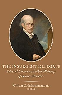 The Insurgent Delegate: Selected Letters and Other Writings of George Thatcher