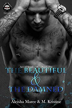 The Beautiful and The Damned: Ace of Spades MC- Book One by [M. Kristine, Aleisha Maree]