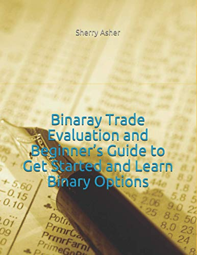 Compare Textbook Prices for Binaray Trade Evaluation and Beginner's Guide to Get Started and Learn Binary Options  ISBN 9798710164068 by Asher, Sherry