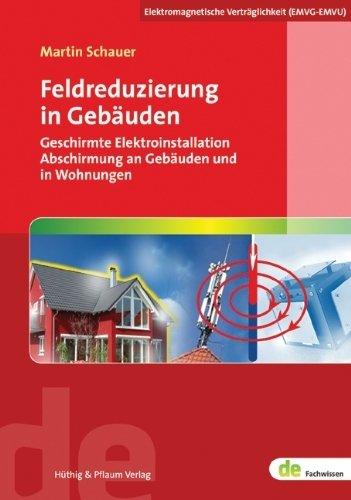 Feldreduzierung in Geb?uden: Geschirmte Elektroinstallation, Abschirmung an Geb?uden und in Wohnungen by Unknown(2012-11-29)