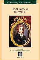 Jean Potocki Euvres III: Theatre, Historie, Chronologie, Ecrits Politiques (La Republique Des Lettres (Louvain, Belgium))