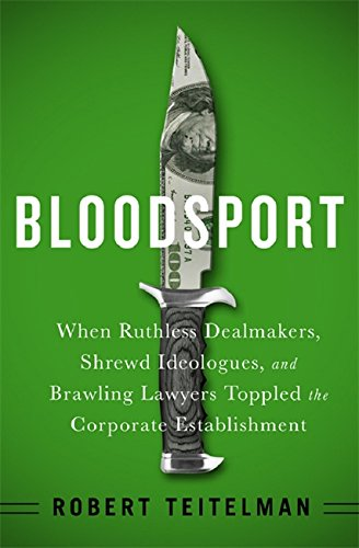 Image of Bloodsport: When Ruthless Dealmakers, Shrewd Ideologues, and Brawling Lawyers Toppled the Corporate Establishment