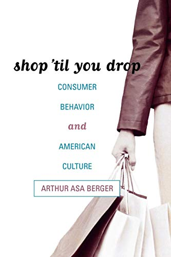 Compare Textbook Prices for Shop 'til You Drop: Consumer Behavior and American Culture  ISBN 9780742536913 by Berger San Francisco State University, Arthur Asa