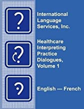 Healthcare Interpreting Practice Dialogues, Volume 1 English-French