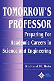 Tomorrow s Professor: Preparing for Academic Careers in Science and Engineering