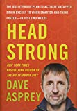 Head Strong: The Bulletproof Plan to Activate Untapped Brain Energy to Work Smarter and Think Faster-In Just Two Weeks: 3