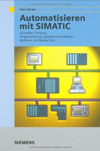 Automatisieren mit SIMATIC. Integriertes Automatisieren mit SIMATIC S7-300/400. Controller, Software, Programmierung, Datenkommunikation, Bedienen und Beobachten (Mathematical Research)